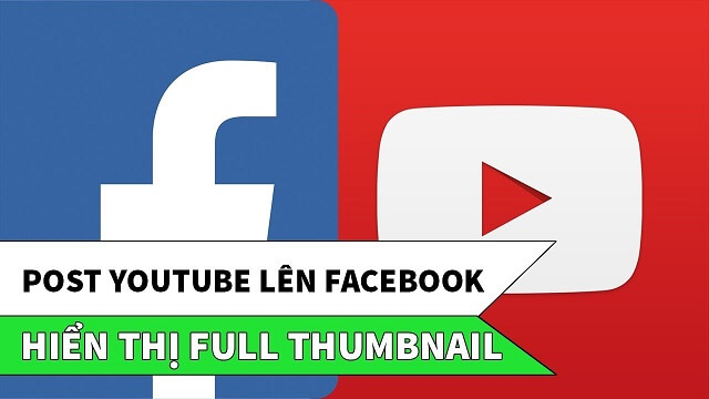 cách post full thumbnail, xem trực tiếp video youtube trên facebook